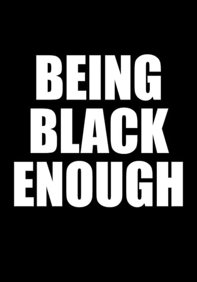 Being Black Enough Full Movie Poster Image