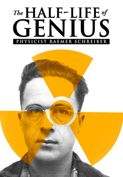 The Half-Life of Genius: Physicist Raemer Schreiber Full Movie Poster Image